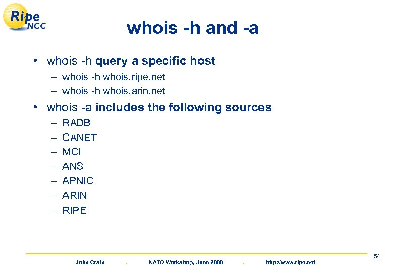 whois -h and -a • whois -h query a specific host – whois -h