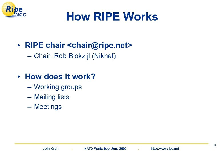 How RIPE Works • RIPE chair <chair@ripe. net> – Chair: Rob Blokzijl (Nikhef) •