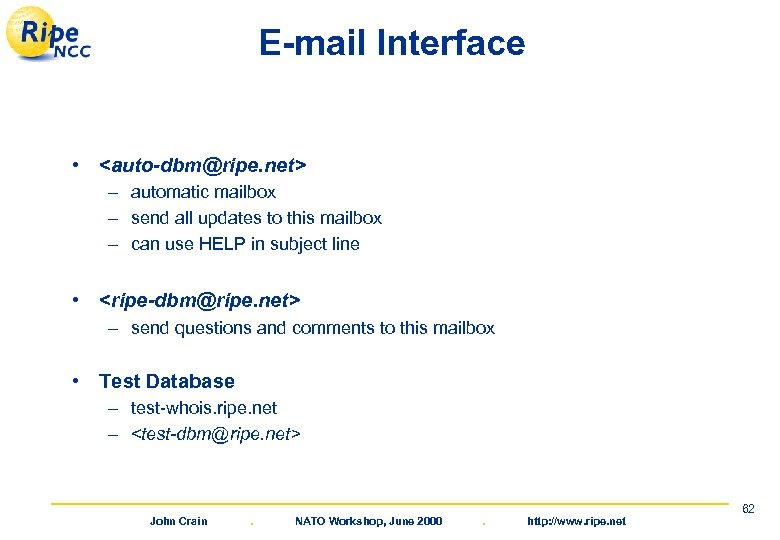 E-mail Interface • <auto-dbm@ripe. net> – automatic mailbox – send all updates to this