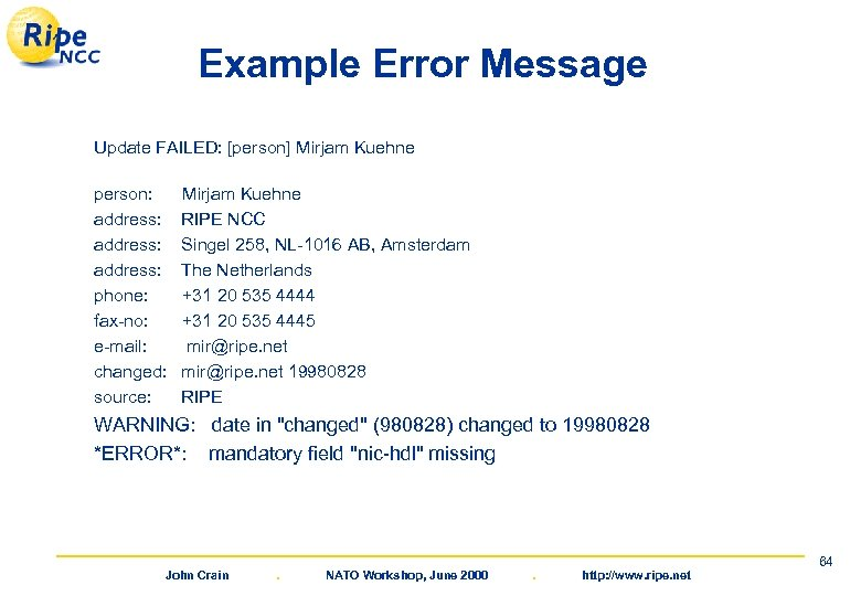 Example Error Message Update FAILED: [person] Mirjam Kuehne person: address: phone: fax-no: e-mail: changed: