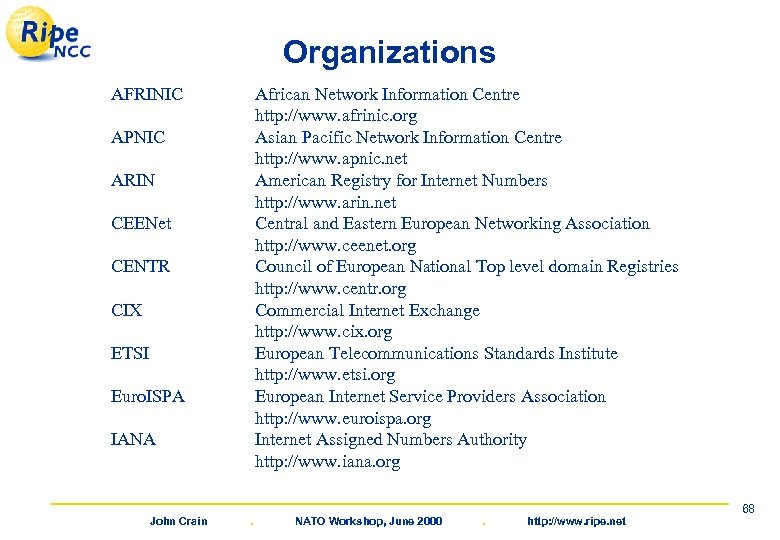 Organizations AFRINIC African Network Information Centre http: //www. afrinic. org Asian Pacific Network Information