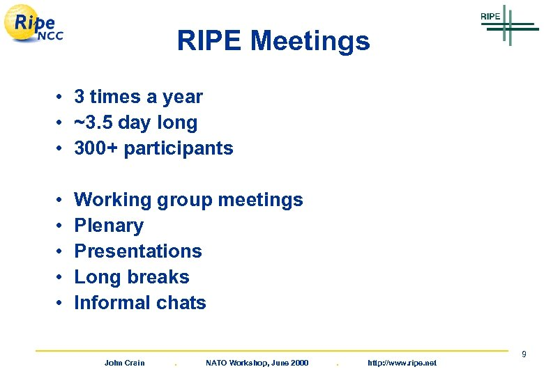 RIPE Meetings • 3 times a year • ~3. 5 day long • 300+