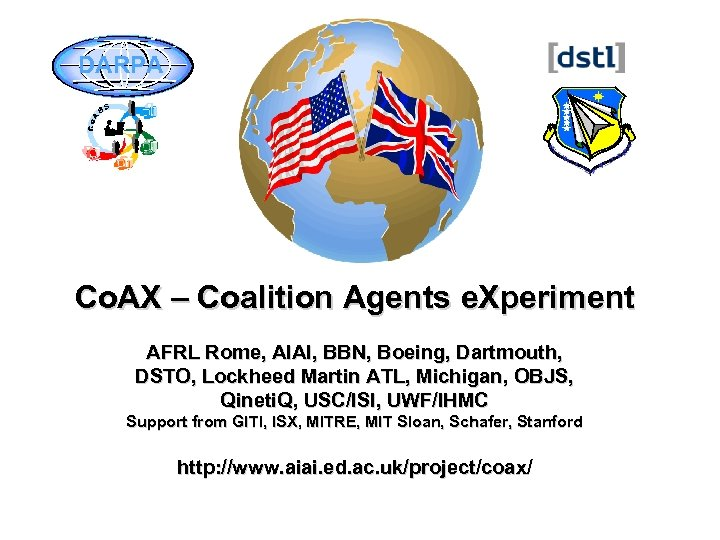 DARPA Co. AX – Coalition Agents e. Xperiment AFRL Rome, AIAI, BBN, Boeing, Dartmouth,