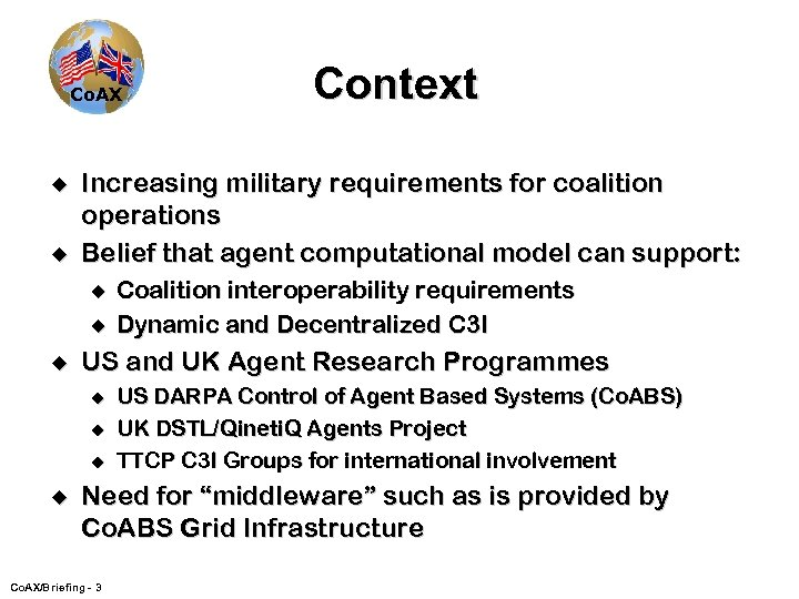 Co. AX u u Increasing military requirements for coalition operations Belief that agent computational
