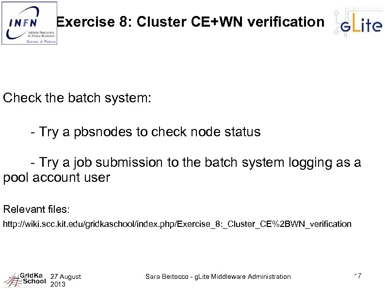 Exercise 8: Cluster CE+WN verification Check the batch system: - Try a pbsnodes to