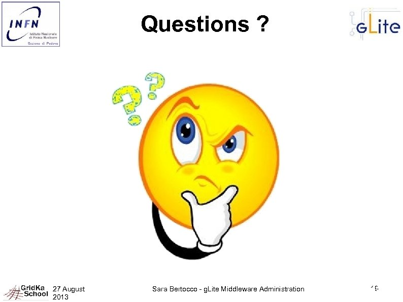 Questions ? 27 August 2013 Sara Bertocco - g. Lite Middleware Administration 19 19