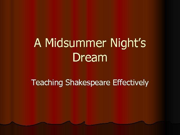 A Midsummer Night's Dream Teaching Shakespeare Effectively