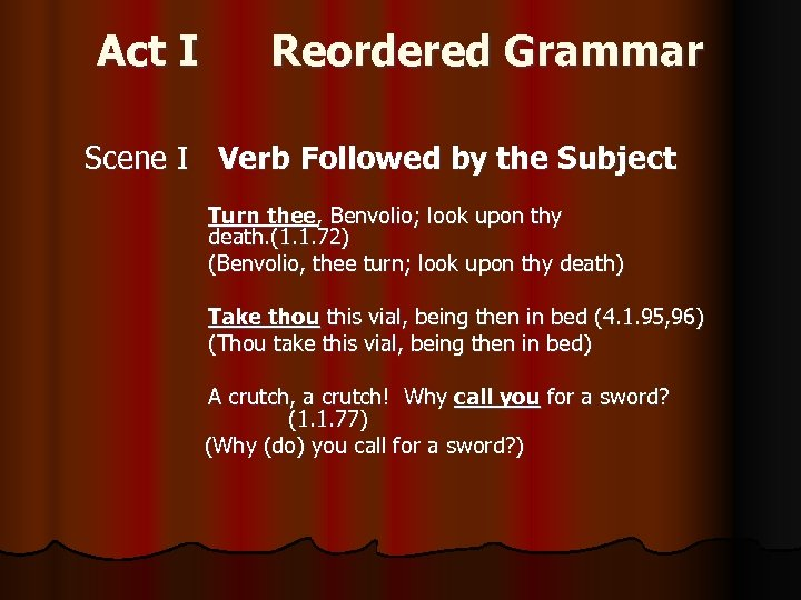 Act I Reordered Grammar Scene I Verb Followed by the Subject Turn thee, Benvolio;