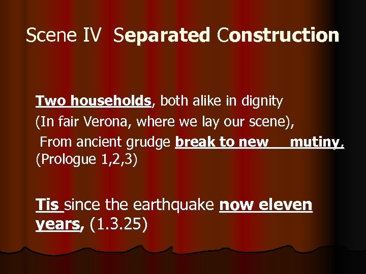 Scene IV Separated Construction Two households, both alike in dignity (In fair Verona, where