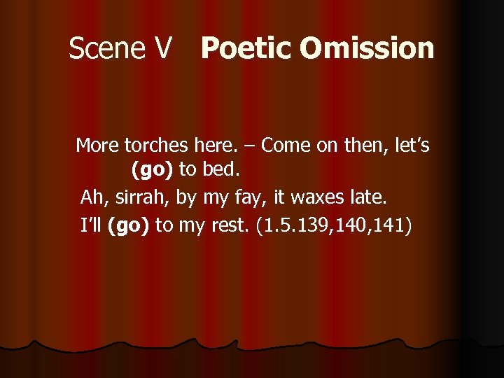 Scene V Poetic Omission More torches here. – Come on then, let's (go) to