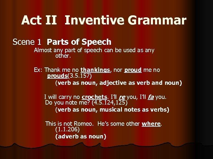 Act II Inventive Grammar Scene 1 Parts of Speech Almost any part of speech