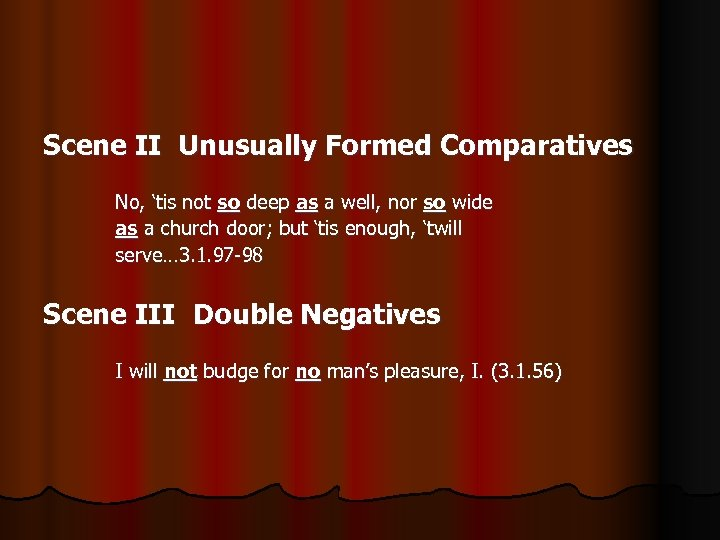 Scene II Unusually Formed Comparatives No, 'tis not so deep as a well, nor