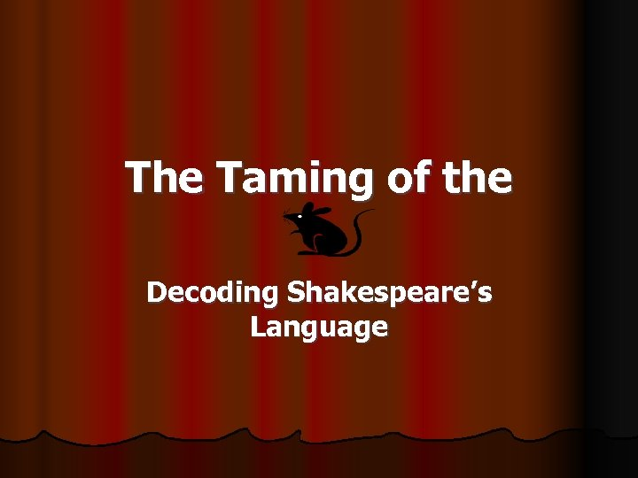 The Taming of the Decoding Shakespeare's Language