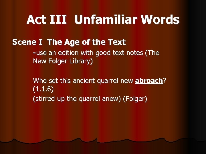 Act III Unfamiliar Words Scene I The Age of the Text -use an edition