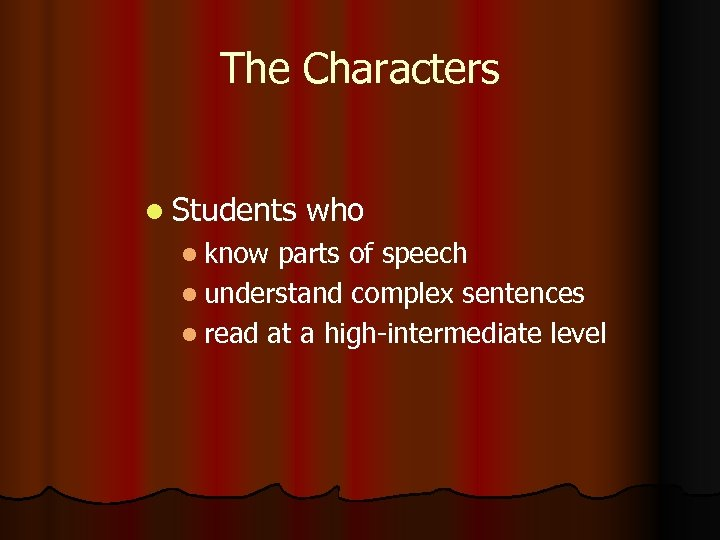 The Characters l Students l know who parts of speech l understand complex sentences