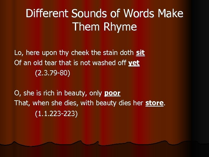 Different Sounds of Words Make Them Rhyme Lo, here upon thy cheek the stain