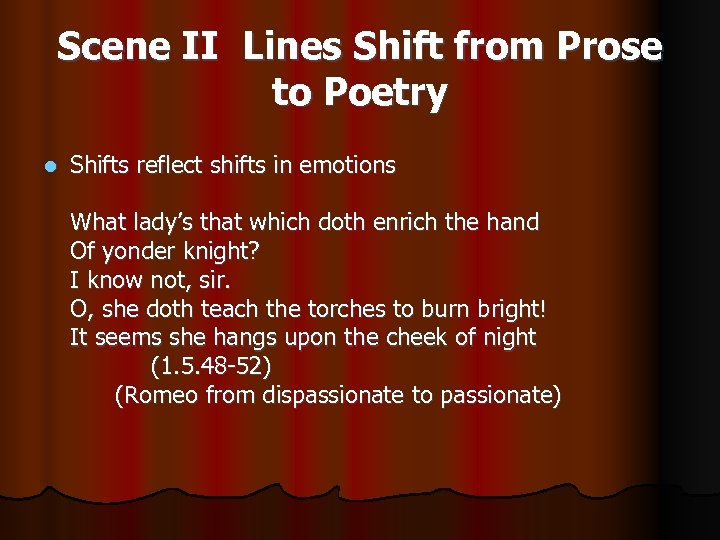 Scene II Lines Shift from Prose to Poetry l Shifts reflect shifts in emotions