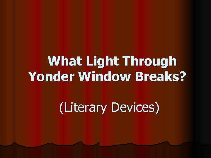 What Light Through Yonder Window Breaks? (Literary Devices)