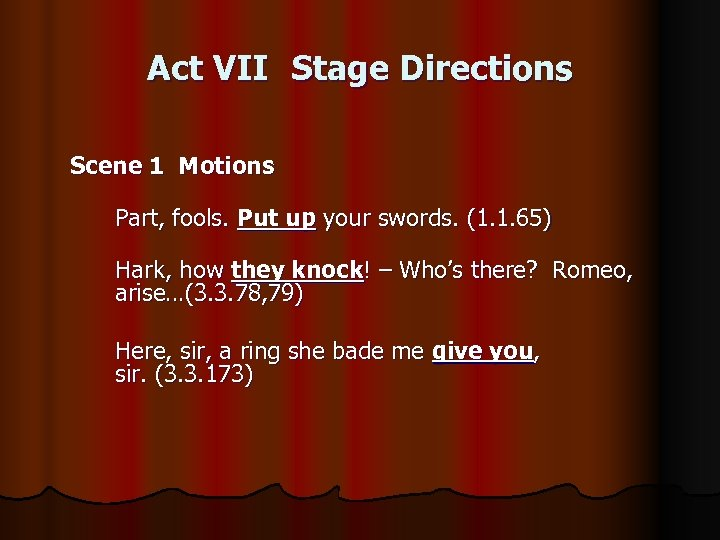 Act VII Stage Directions Scene 1 Motions Part, fools. Put up your swords. (1.