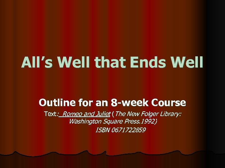 All's Well that Ends Well Outline for an 8 -week Course Text: Romeo and