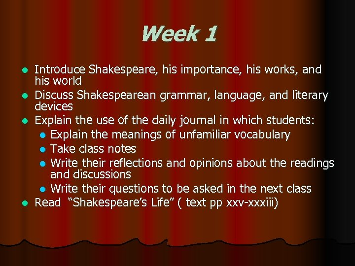 Week 1 l l Introduce Shakespeare, his importance, his works, and his world Discuss