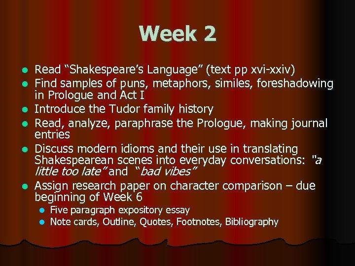 "Week 2 l l l Read ""Shakespeare's Language"" (text pp xvi-xxiv) Find samples of"