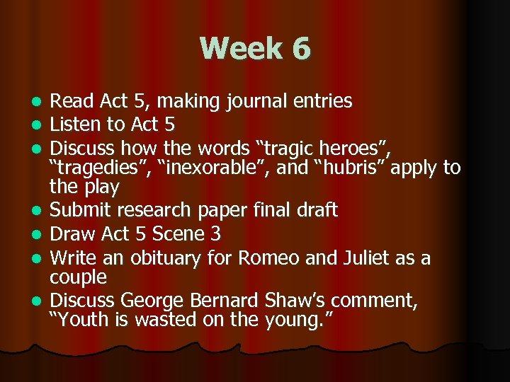 Week 6 l l l l Read Act 5, making journal entries Listen to