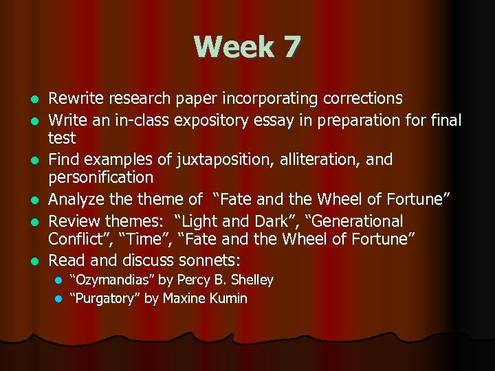 Week 7 l l l Rewrite research paper incorporating corrections Write an in-class expository