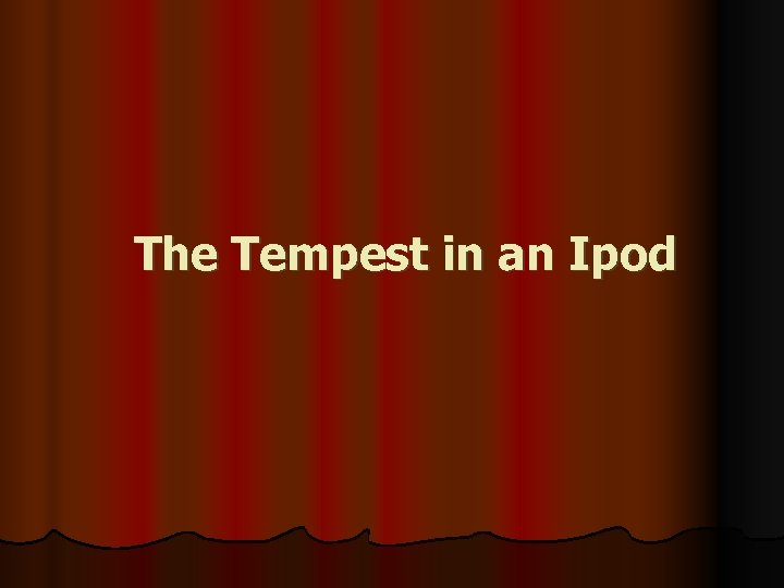 The Tempest in an Ipod