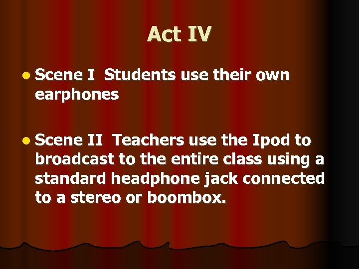 Act IV l Scene I Students use their own earphones l Scene II Teachers