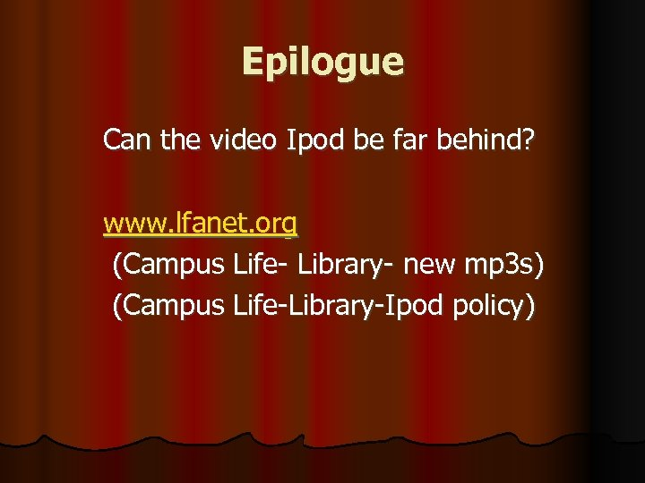 Epilogue Can the video Ipod be far behind? www. lfanet. org (Campus Life- Library-