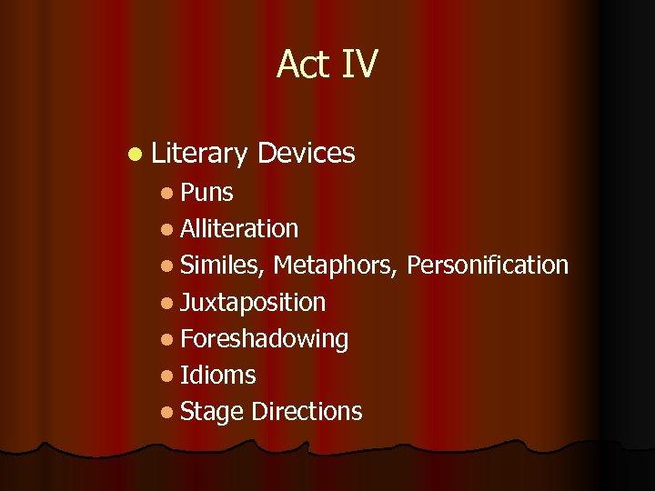 Act IV l Literary Devices l Puns l Alliteration l Similes, Metaphors, Personification l