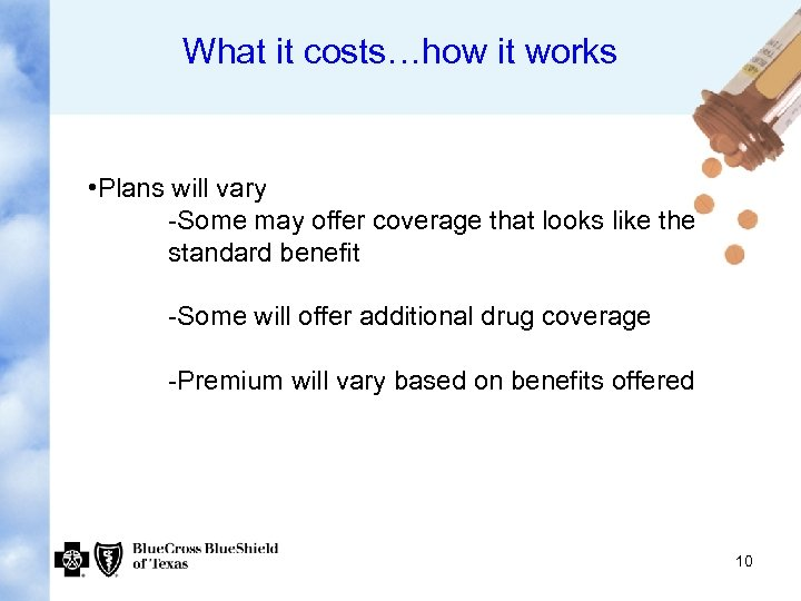 What it costs…how it works • Plans will vary -Some may offer coverage that