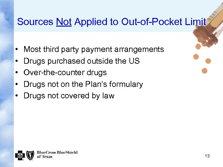 Sources Not Applied to Out-of-Pocket Limit • • • Most third party payment arrangements