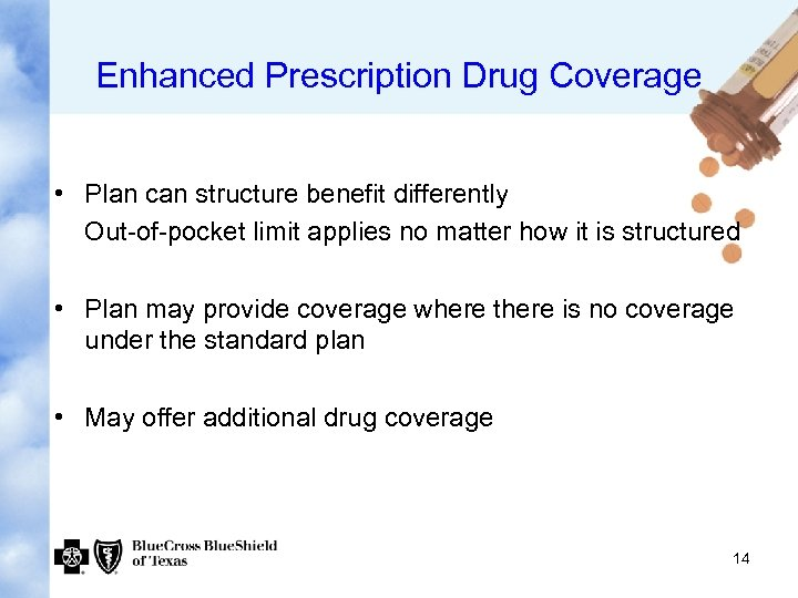 Enhanced Prescription Drug Coverage • Plan can structure benefit differently Out-of-pocket limit applies no
