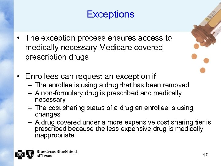 Exceptions • The exception process ensures access to medically necessary Medicare covered prescription drugs
