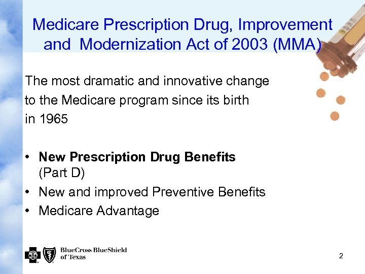 Medicare Prescription Drug, Improvement and Modernization Act of 2003 (MMA) The most dramatic and