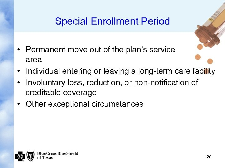 Special Enrollment Period • Permanent move out of the plan's service area • Individual