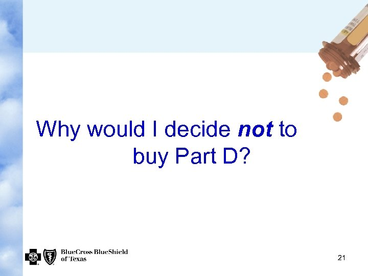 Why would I decide not to buy Part D? 21