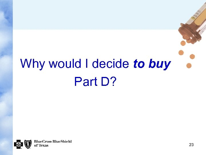 Why would I decide to buy Part D? 23