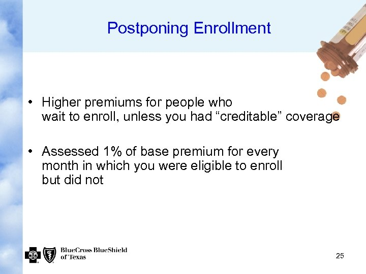 Postponing Enrollment • Higher premiums for people who wait to enroll, unless you had