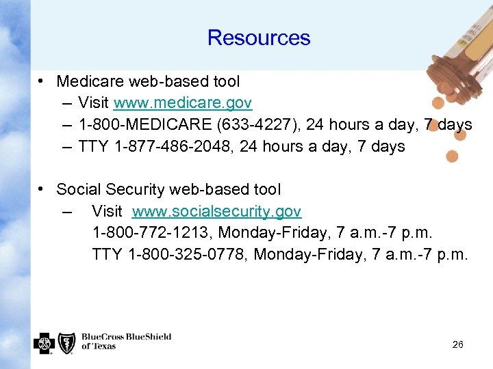 Resources • Medicare web-based tool – Visit www. medicare. gov – 1 -800 -MEDICARE
