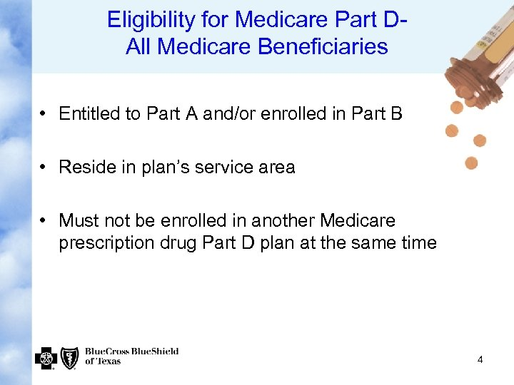 Eligibility for Medicare Part DAll Medicare Beneficiaries • Entitled to Part A and/or enrolled