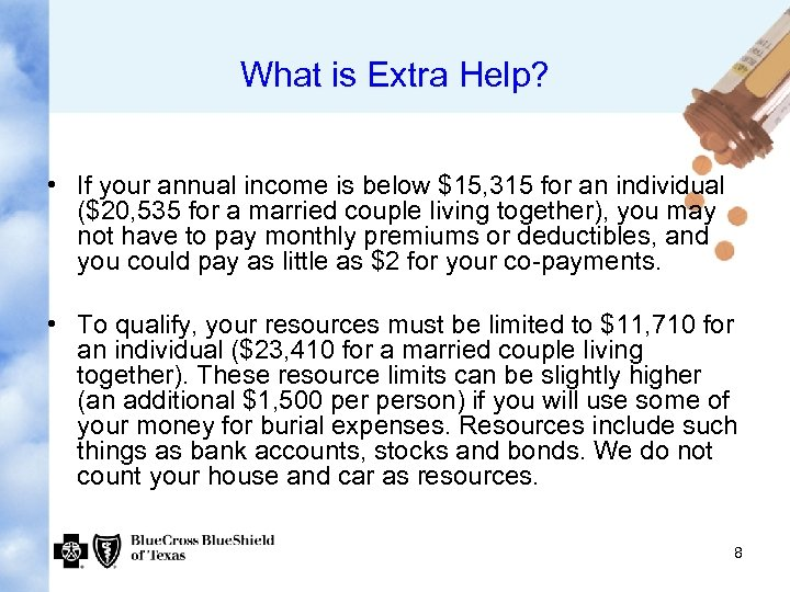 What is Extra Help? • If your annual income is below $15, 315 for