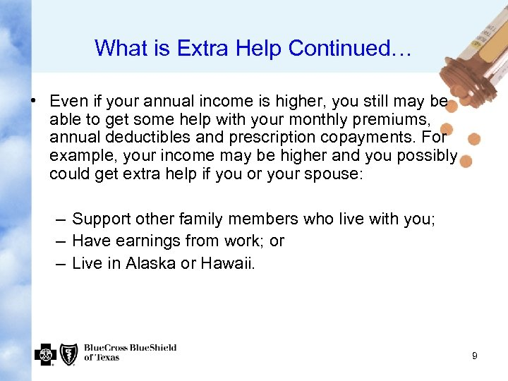 What is Extra Help Continued… • Even if your annual income is higher, you