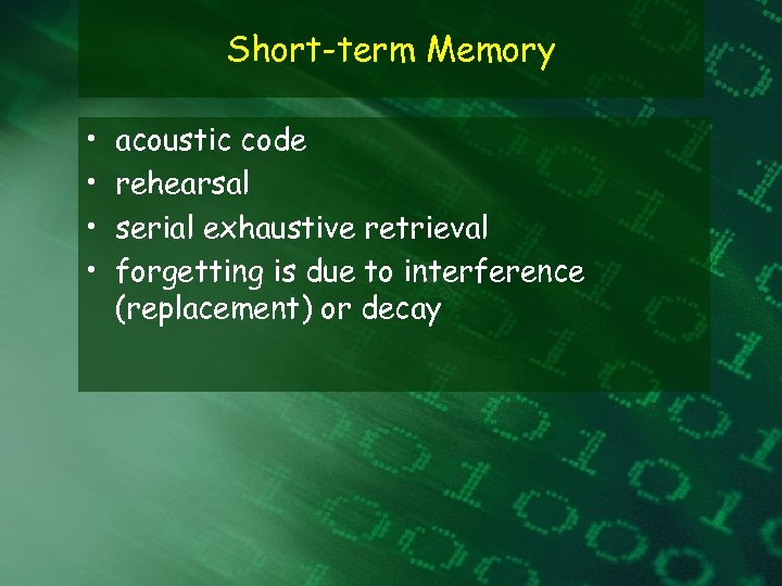 Short-term Memory • • acoustic code rehearsal serial exhaustive retrieval forgetting is due to