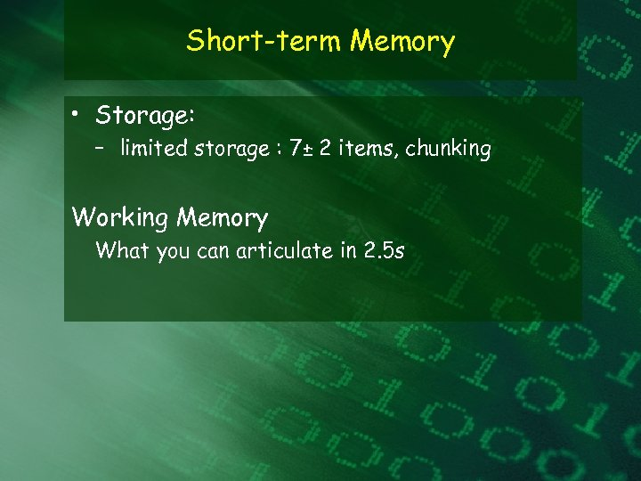 Short-term Memory • Storage: – limited storage : 7± 2 items, chunking Working Memory