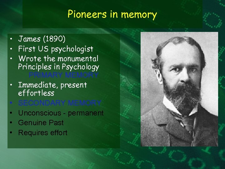 Pioneers in memory • James (1890) • First US psychologist • Wrote the monumental