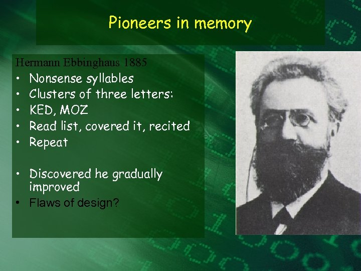 Pioneers in memory Hermann Ebbinghaus 1885 • Nonsense syllables • Clusters of three letters: