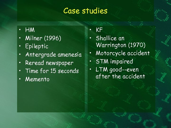 Case studies • • HM Milner (1996) Epileptic Antergrade amenesia Reread newspaper Time for